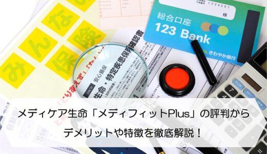メディケア生命「メディフィットPlus」の評判からデメリットや特徴を徹底解説!